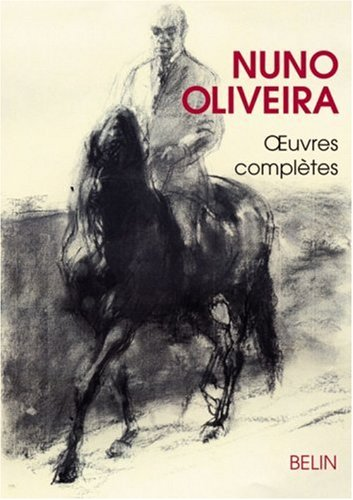 Oeuvres Completes de Nuno Oliveira: Classic dressage and Natural horsemanship have a lot in common